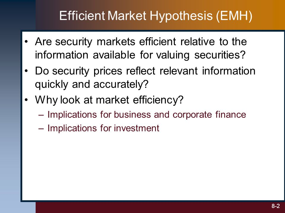8-2 Are security markets efficient relative to the information available for valuing securities? Do security prices reflect relevant information quick