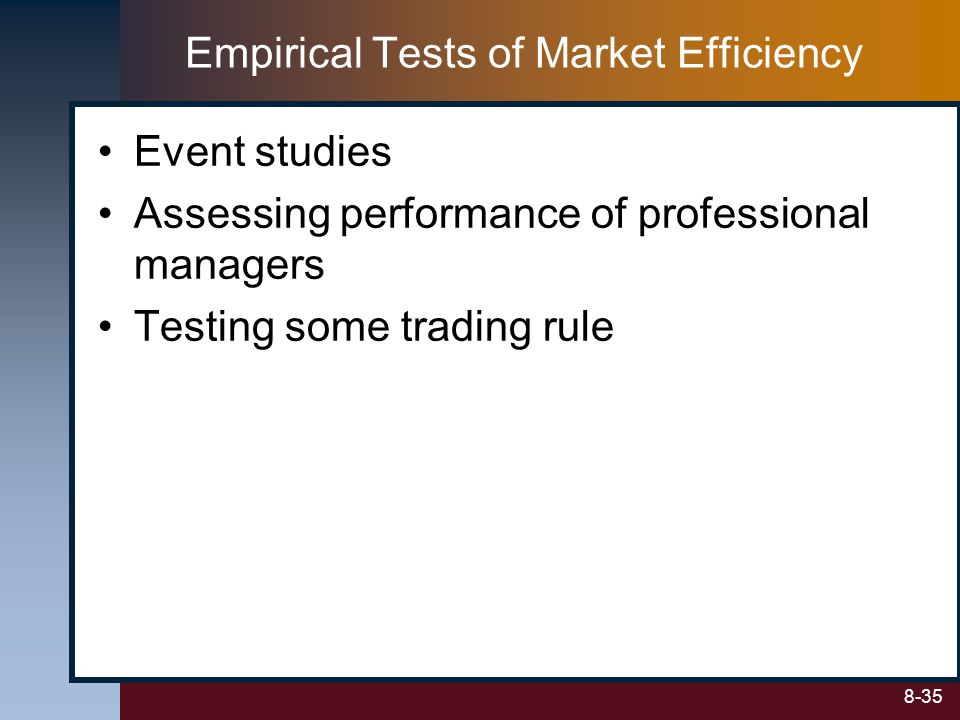 8-35 Event studies Assessing performance of professional managers Testing some trading rule Empirical Tests of Market Efficiency