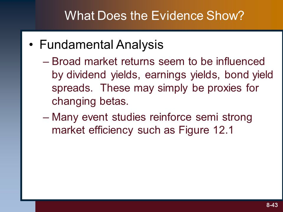 8-43 Fundamental Analysis –Broad market returns seem to be influenced by dividend yields, earnings yields, bond yield spreads. These may simply be pro