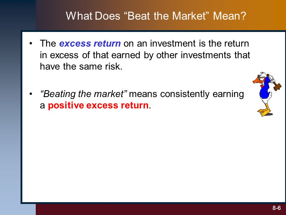 "8-6 What Does ""Beat the Market"" Mean? The excess return on an investment is the return in excess of that earned by other investments that have the sam"