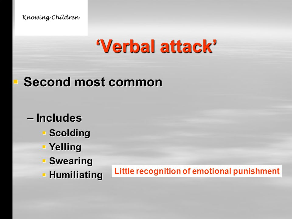'Verbal attack'  Second most common –Includes  Scolding  Yelling  Swearing  Humiliating Little recognition of emotional punishment