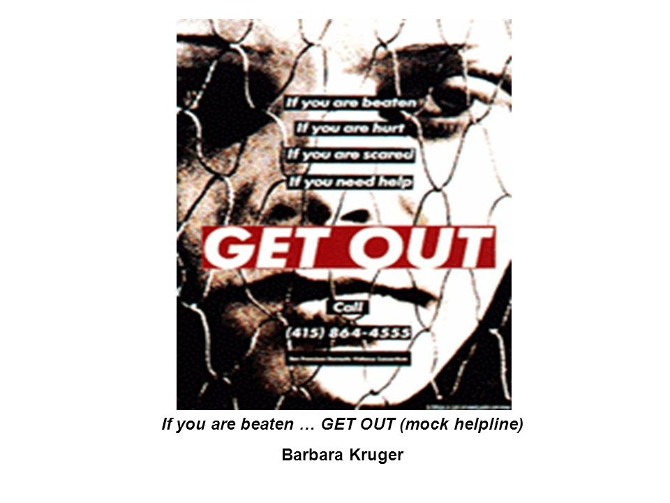 If you are beaten … GET OUT (mock helpline) Barbara Kruger