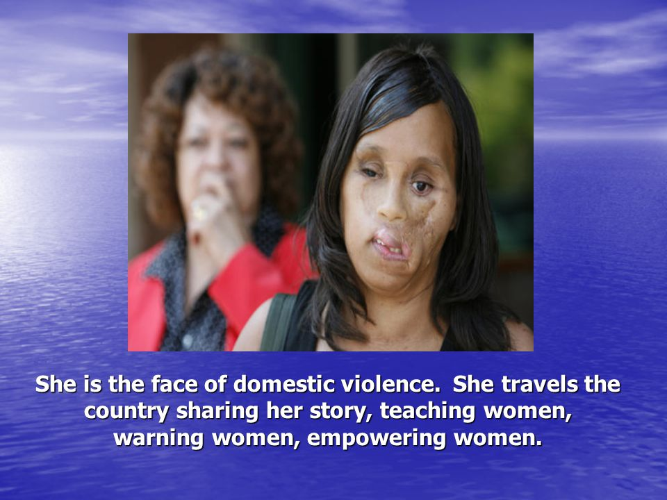 She is the face of domestic violence.