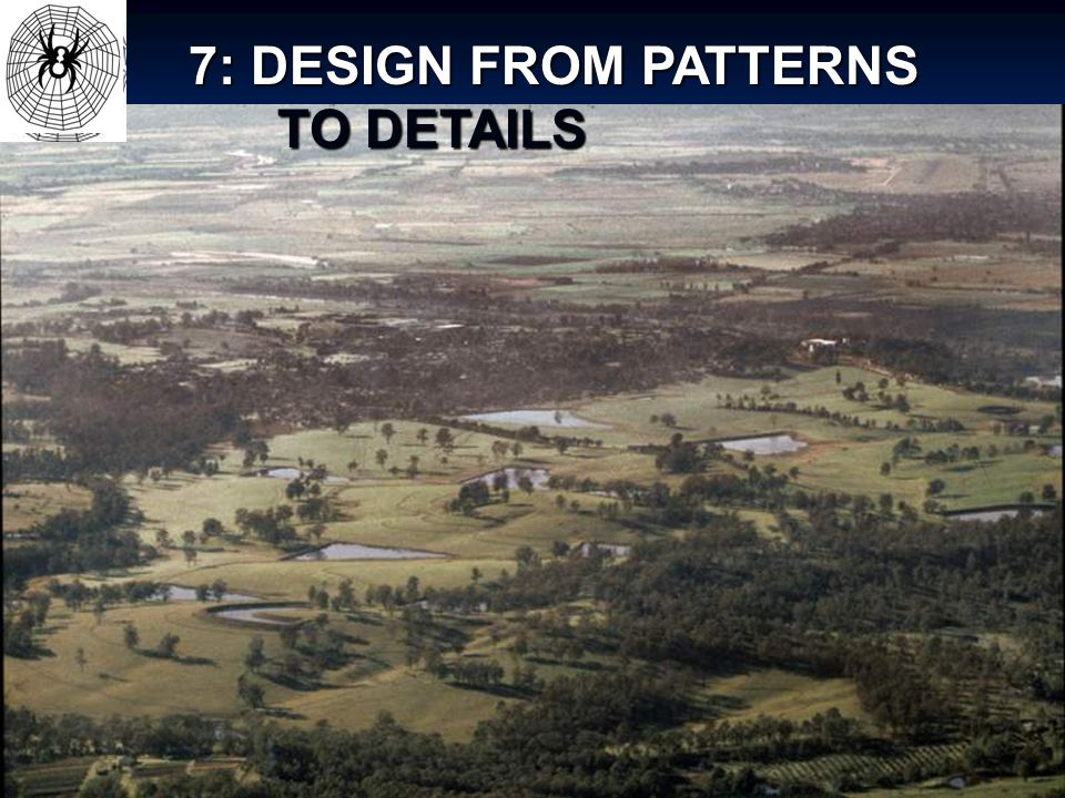 7: DESIGN FROM PATTERNS TO DETAILS TO DETAILS