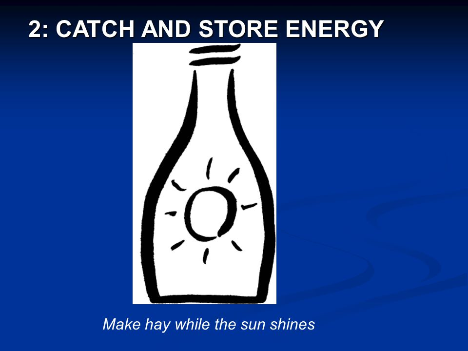 Make hay while the sun shines 2: CATCH AND STORE ENERGY