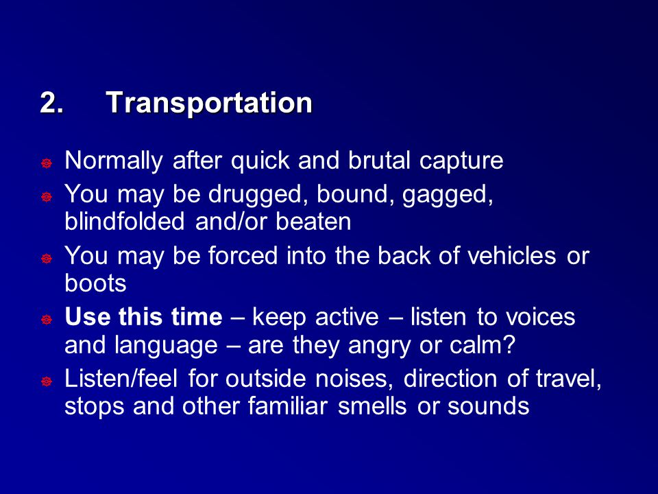 2.Transportation ] Normally after quick and brutal capture ] You may be drugged, bound, gagged, blindfolded and/or beaten ] You may be forced into the