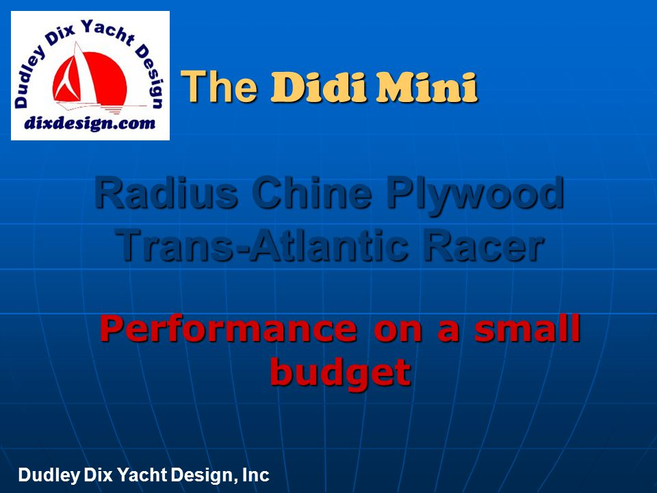 The Didi Mini Radius Chine Plywood Trans-Atlantic Racer Performance on a small budget Dudley Dix Yacht Design, Inc