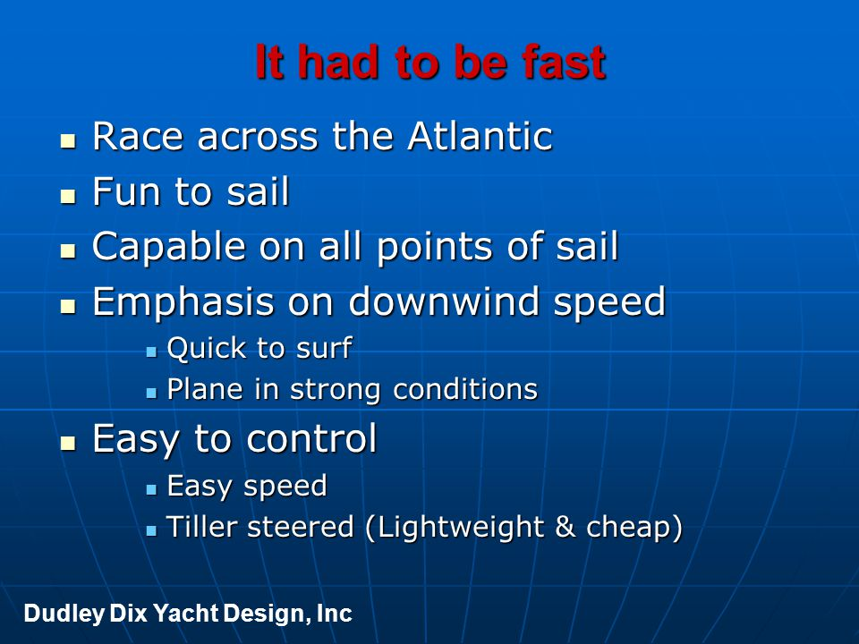 It had to be fast Race across the Atlantic Race across the Atlantic Fun to sail Fun to sail Capable on all points of sail Capable on all points of sai