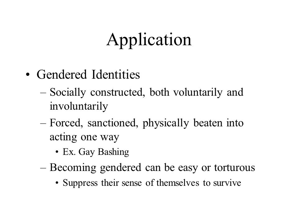 Gender Definition of Gender –Is a set of activities –Is something we do –It is a managed property We don't have it, we do it.