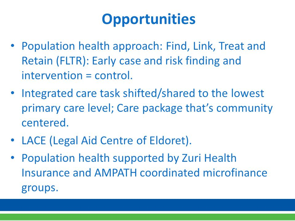 Opportunities Population health approach: Find, Link, Treat and Retain (FLTR): Early case and risk finding and intervention = control.