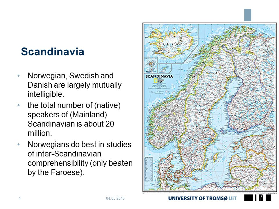 Scandinavia 04.05.20154 Norwegian, Swedish and Danish are largely mutually intelligible. the total number of (native) speakers of (Mainland) Scandinav