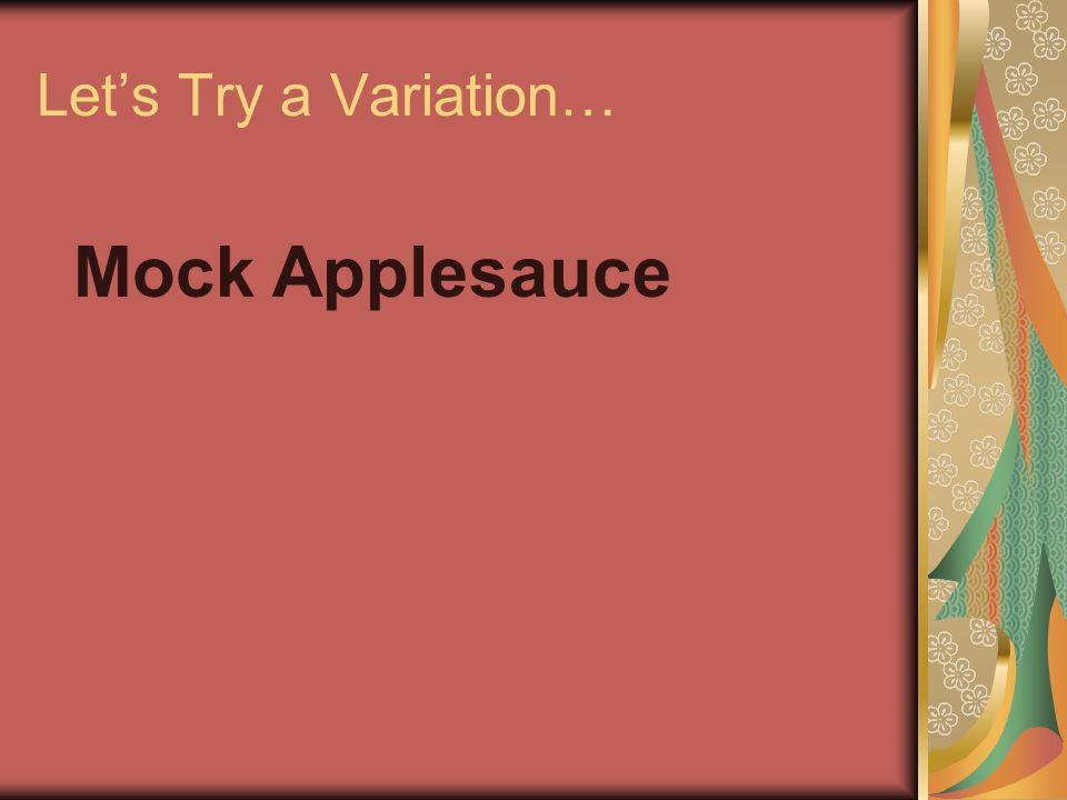 Let's Try a Variation… Mock Applesauce