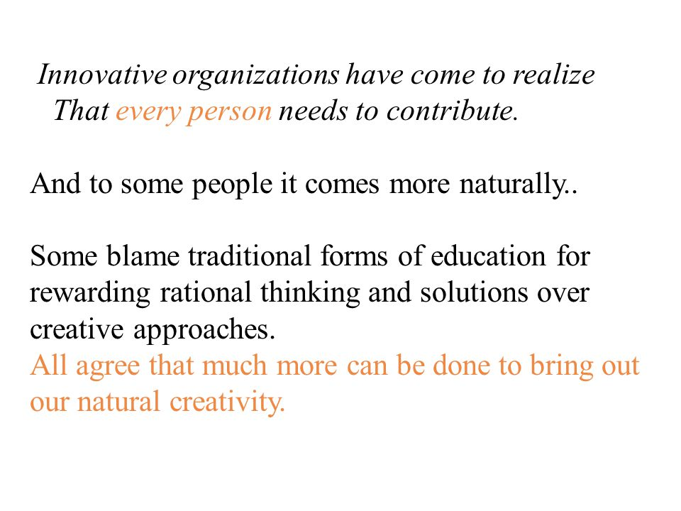 Innovative organizations have come to realize That every person needs to contribute.