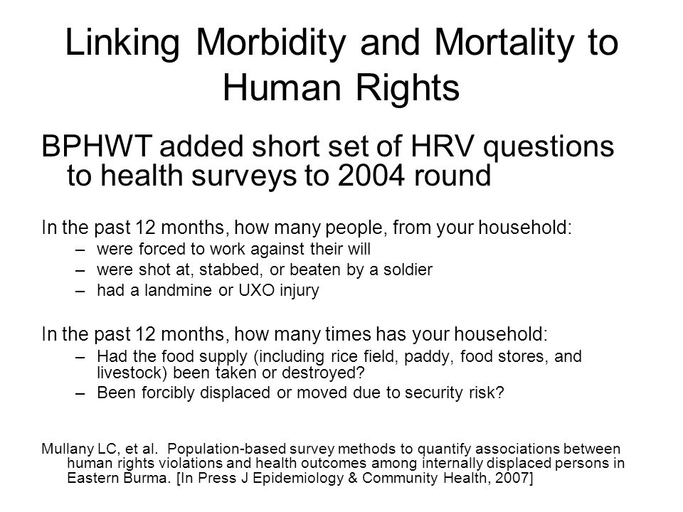 Linking Morbidity and Mortality to Human Rights BPHWT added short set of HRV questions to health surveys to 2004 round In the past 12 months, how many