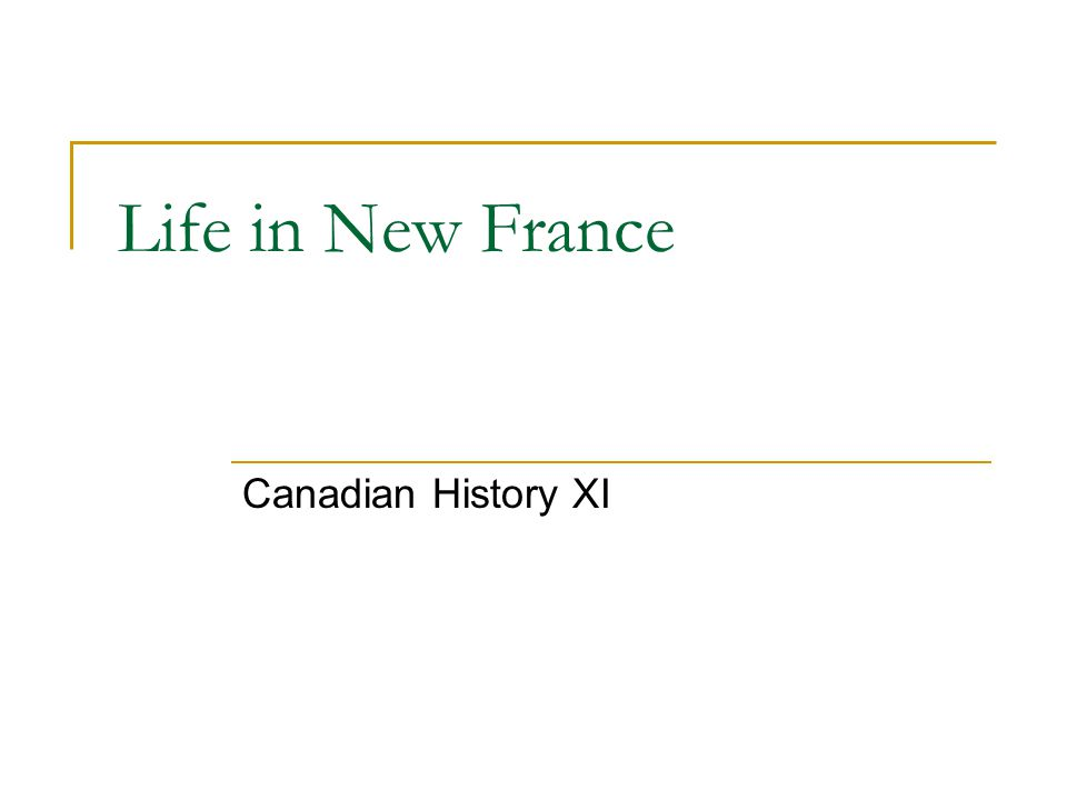 Life in New France Canadian History XI