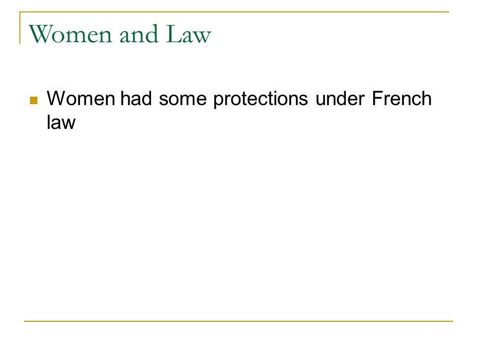 Women and Law Women had some protections under French law