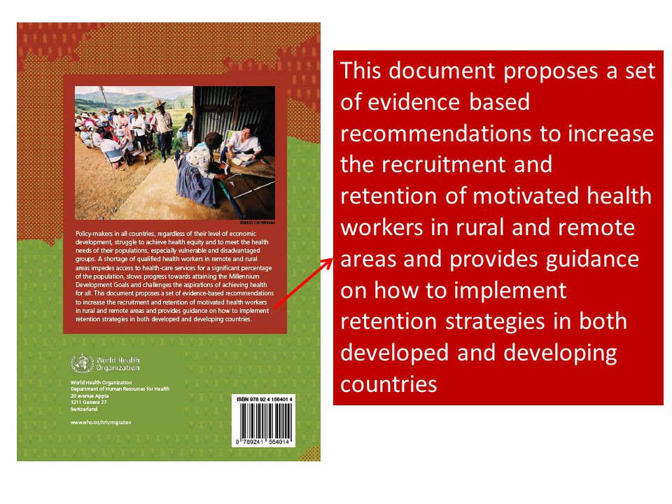 This document proposes a set of evidence based recommendations to increase the recruitment and retention of motivated health workers in rural and remote areas and provides guidance on how to implement retention strategies in both developed and developing countries