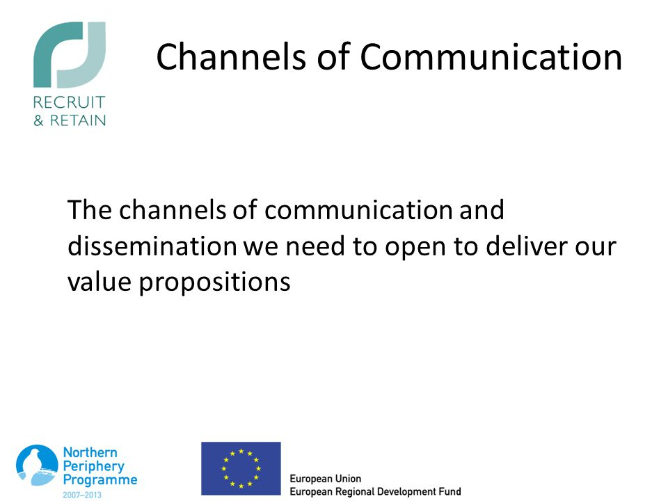 Channels of Communication The channels of communication and dissemination we need to open to deliver our value propositions
