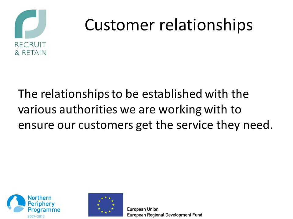 Customer relationships The relationships to be established with the various authorities we are working with to ensure our customers get the service they need.