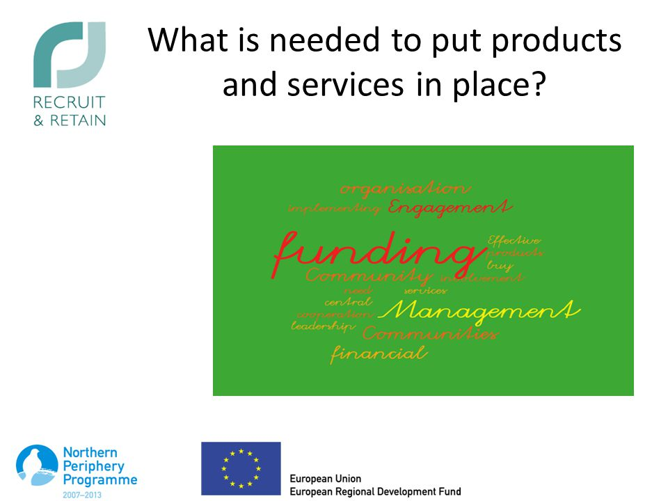 What is needed to put products and services in place