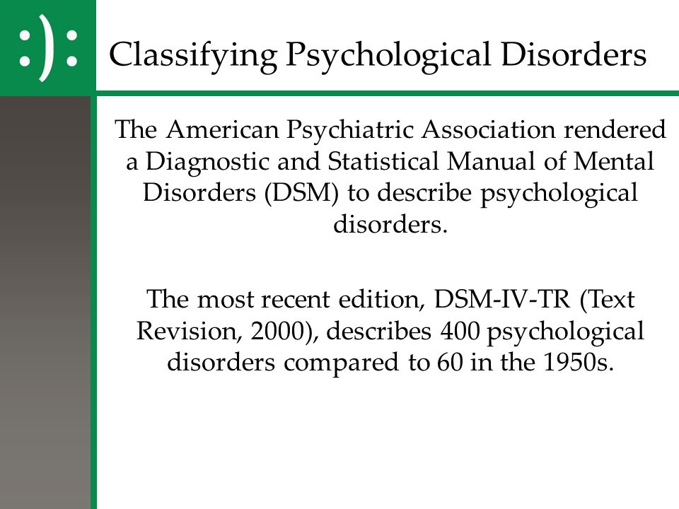 Classifying Psychological Disorders The American Psychiatric Association rendered a Diagnostic and Statistical Manual of Mental Disorders (DSM) to des