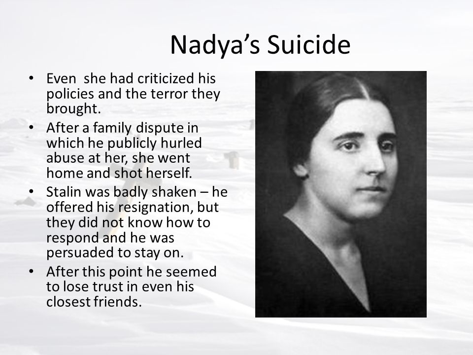 Nadya's Suicide Even she had criticized his policies and the terror they brought. After a family dispute in which he publicly hurled abuse at her, she