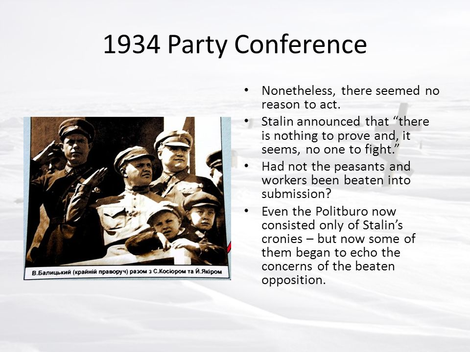 "1934 Party Conference Nonetheless, there seemed no reason to act. Stalin announced that ""there is nothing to prove and, it seems, no one to fight."" Ha"