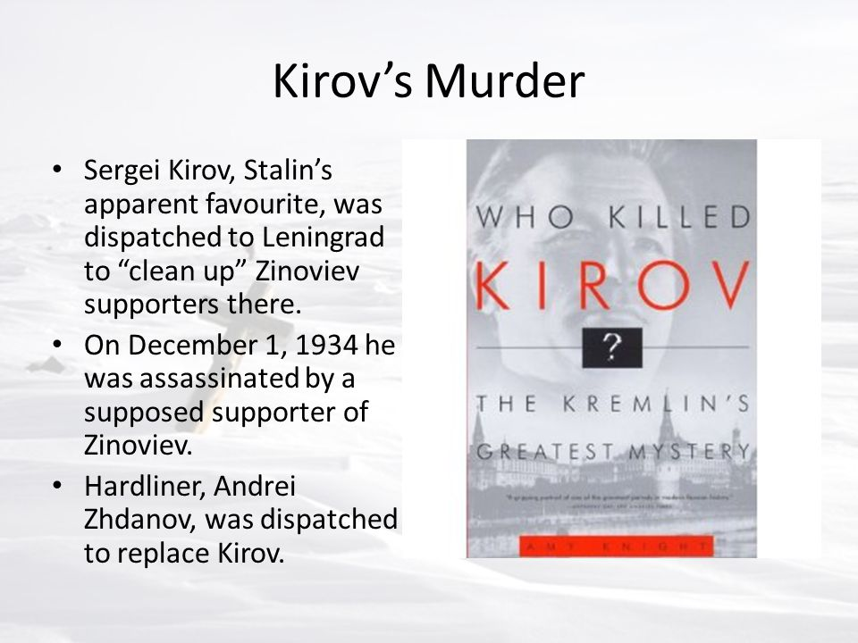 "Kirov's Murder Sergei Kirov, Stalin's apparent favourite, was dispatched to Leningrad to ""clean up"" Zinoviev supporters there. On December 1, 1934 he"
