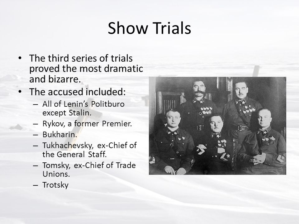 Show Trials The third series of trials proved the most dramatic and bizarre. The accused included: – All of Lenin's Politburo except Stalin. – Rykov,