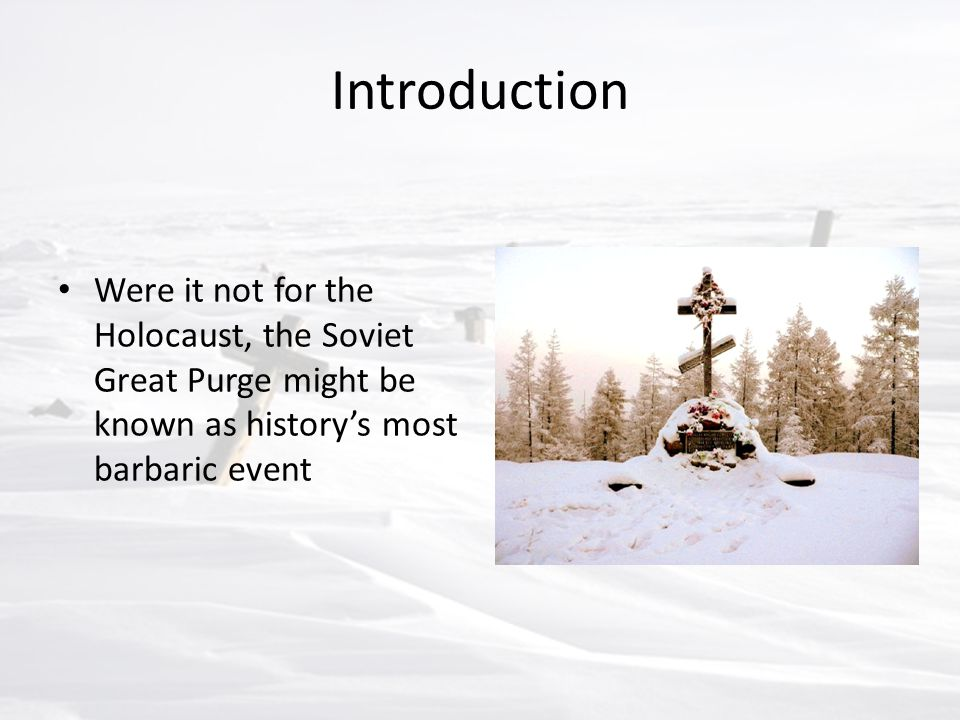 Introduction Were it not for the Holocaust, the Soviet Great Purge might be known as history's most barbaric event
