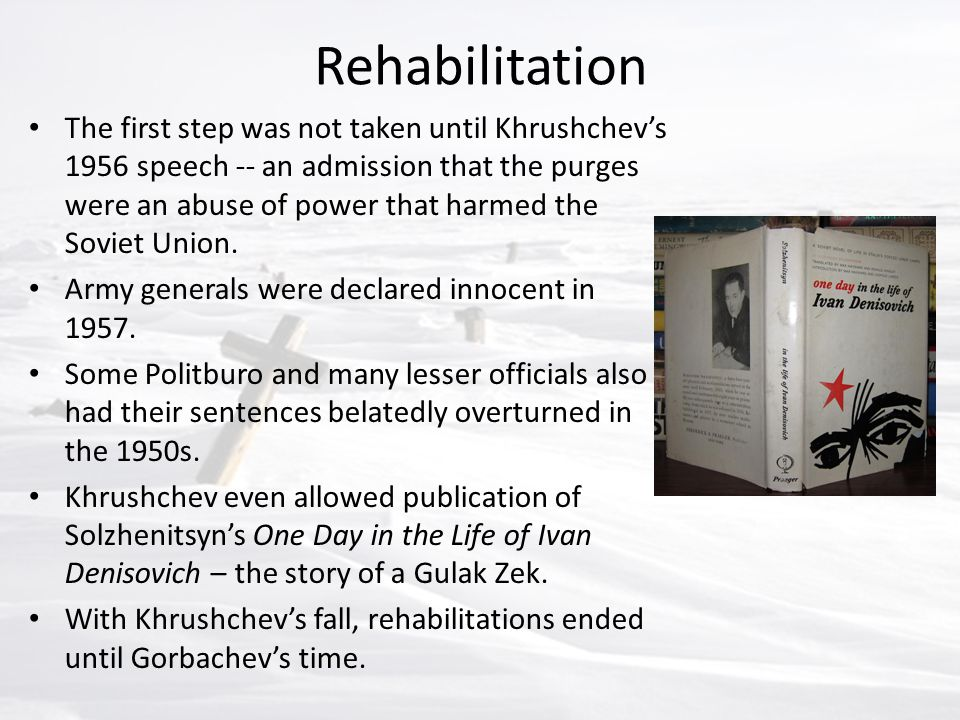 Rehabilitation The first step was not taken until Khrushchev's 1956 speech -- an admission that the purges were an abuse of power that harmed the Sovi