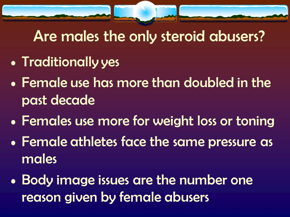 Are males the only steroid abusers.