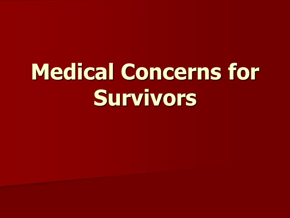 Medical Concerns for Survivors