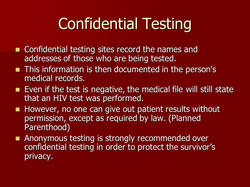 Confidential Testing Confidential testing sites record the names and addresses of those who are being tested.