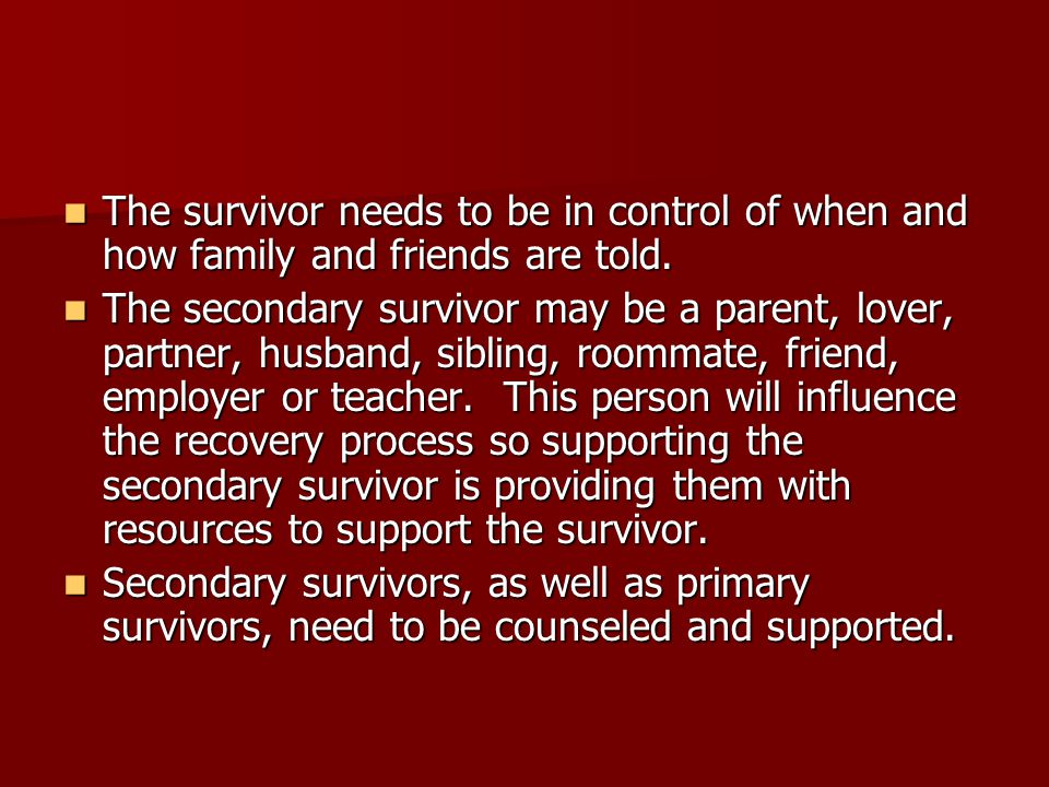 The survivor needs to be in control of when and how family and friends are told.