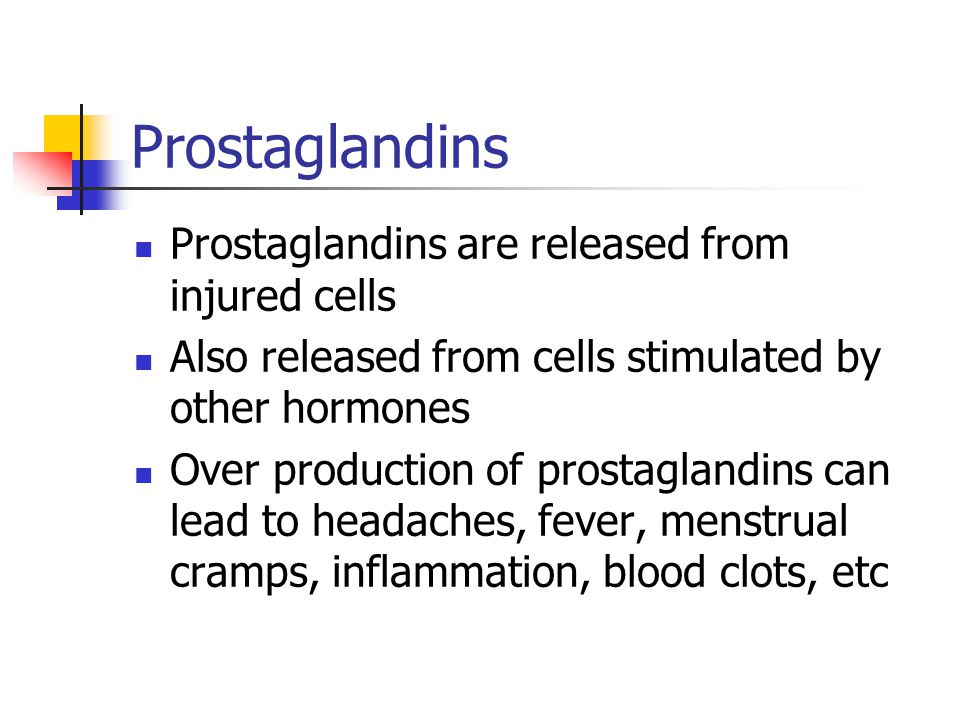 Prostaglandins Prostaglandins are released from injured cells Also released from cells stimulated by other hormones Over production of prostaglandins