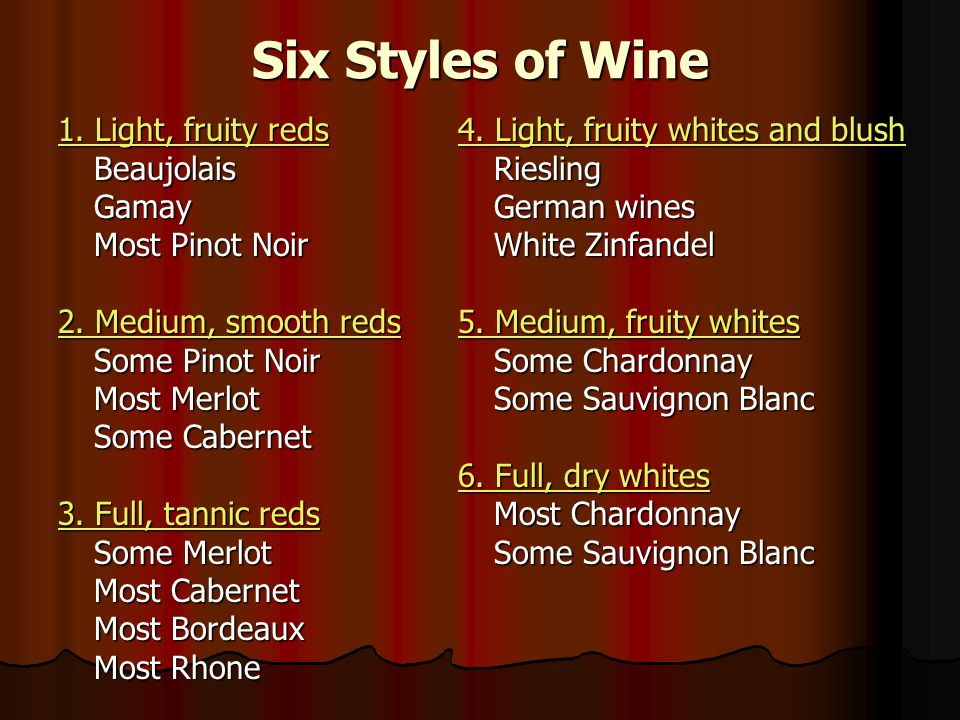 Six Styles of Wine 1.Light, fruity reds BeaujolaisGamay Most Pinot Noir 2.