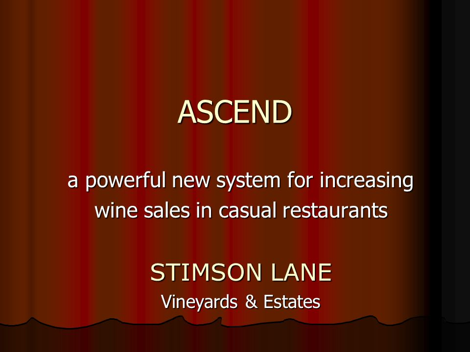 ASCEND a powerful new system for increasing wine sales in casual restaurants STIMSON LANE Vineyards & Estates