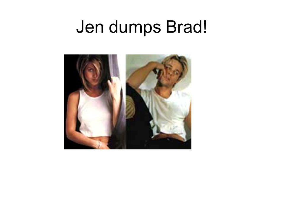 Jen dumps Brad!
