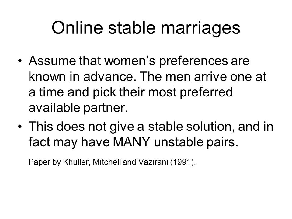 Online stable marriages Assume that women's preferences are known in advance.
