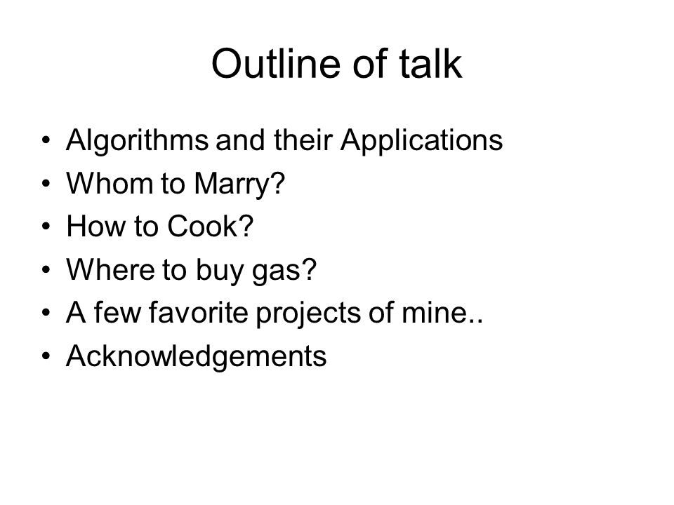 Outline of talk Algorithms and their Applications Whom to Marry.