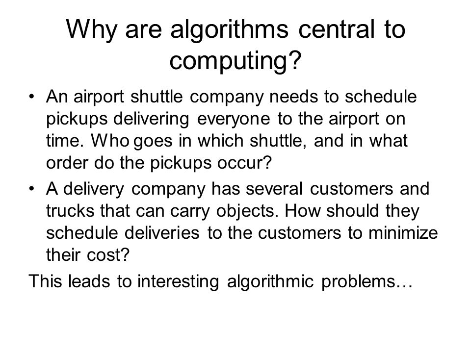 Why are algorithms central to computing.