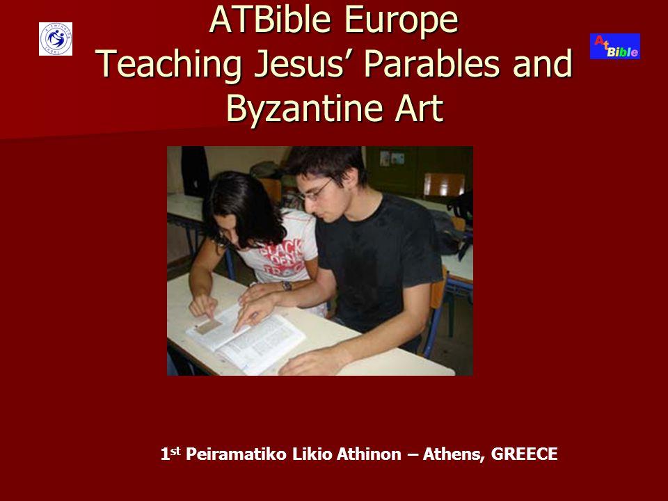 ATBible Europe Teaching Jesus' Parables and Byzantine Art 1 st Peiramatiko Likio Athinon – Athens, GREECE
