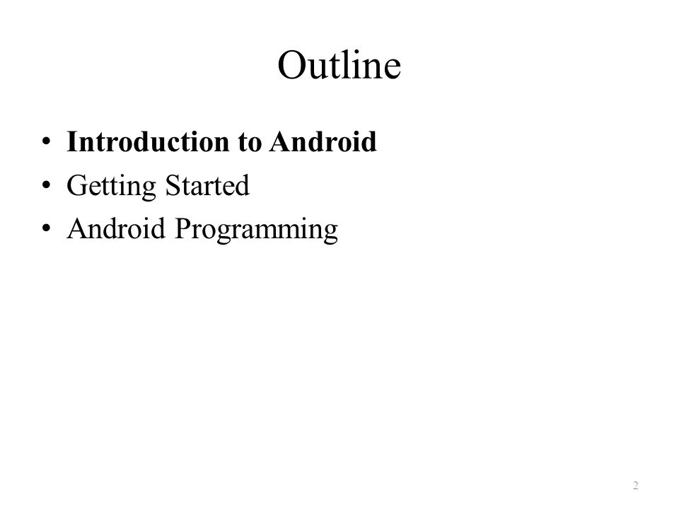 Outline Introduction to Android Getting Started Android Programming 2