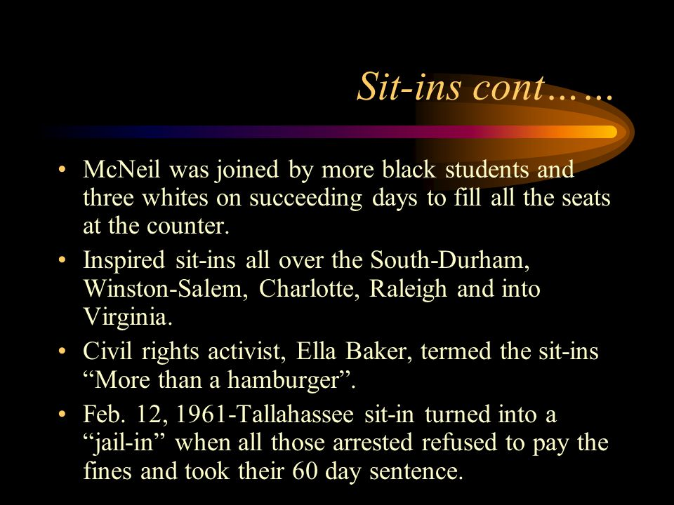 Sit-ins cont…… McNeil was joined by more black students and three whites on succeeding days to fill all the seats at the counter.