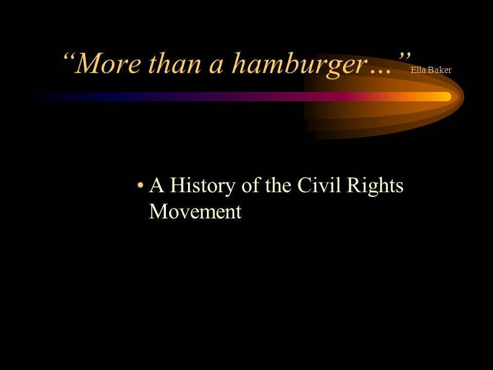More than a hamburger… Ella Baker A History of the Civil Rights Movement