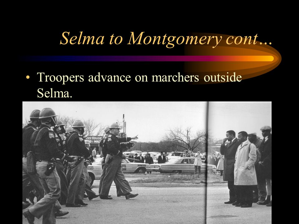 Selma to Montgomery cont… Troopers advance on marchers outside Selma.
