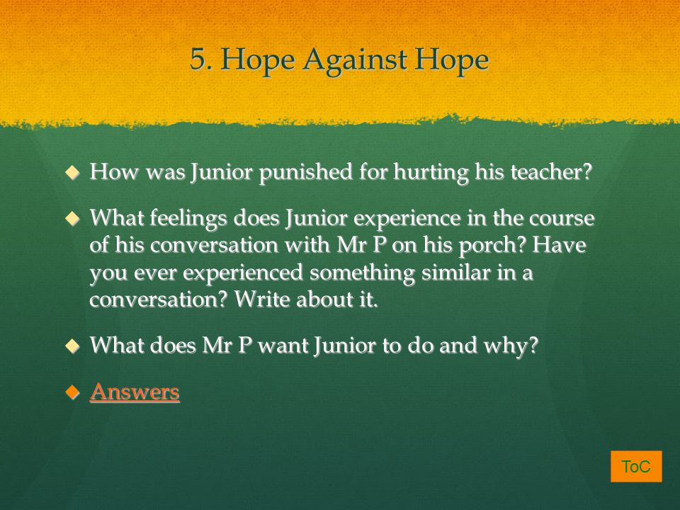 5. Hope Against Hope  How was Junior punished for hurting his teacher.