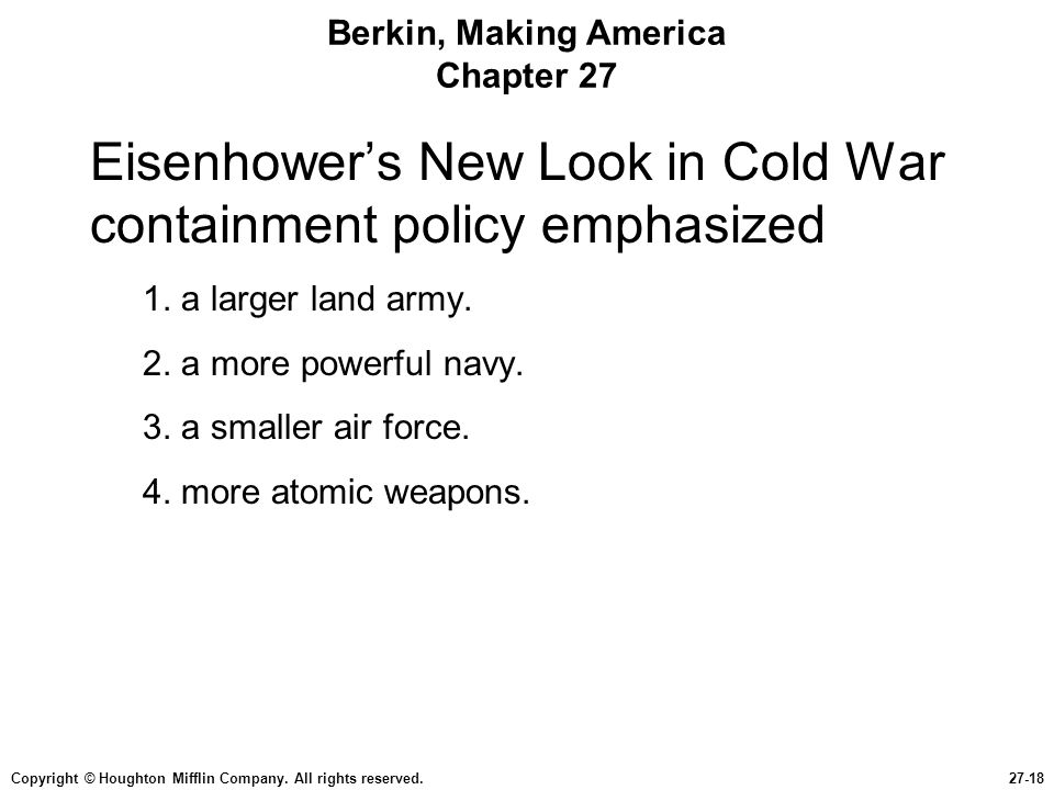 Copyright © Houghton Mifflin Company. All rights reserved.27-18 Berkin, Making America Chapter 27 Eisenhower's New Look in Cold War containment policy