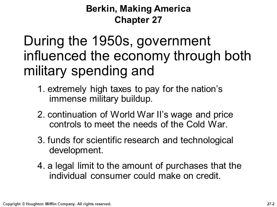 Copyright © Houghton Mifflin Company. All rights reserved.27-2 Berkin, Making America Chapter 27 During the 1950s, government influenced the economy t